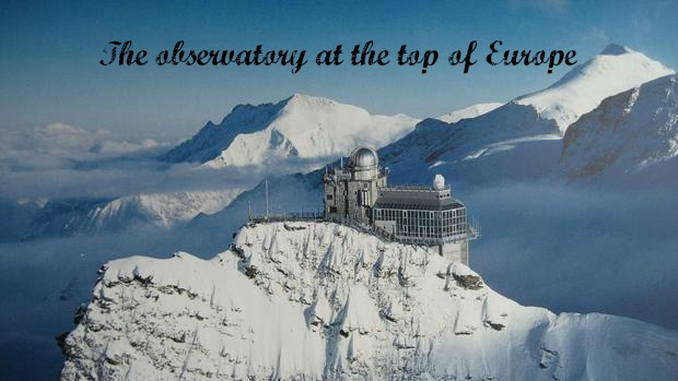 The observatory at the top of Europe (and how to get there)